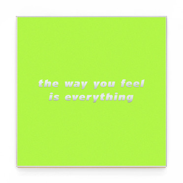 THE WAY YOU FEEL IS EVERYTHING grn.jpg