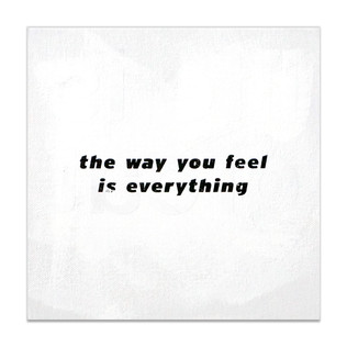 the way you feel is everything