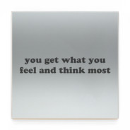 YOU GET WHAT YOU FEEL AND THINK MOST GR2