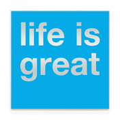 LIFE IS GREAT SOLID.png