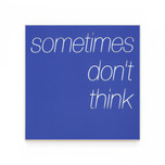 15 sometimes don't think.jpg