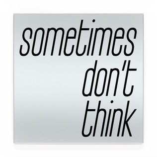 sometimes don't think