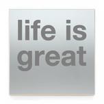 LIFE IS GREAT GR7.jpg