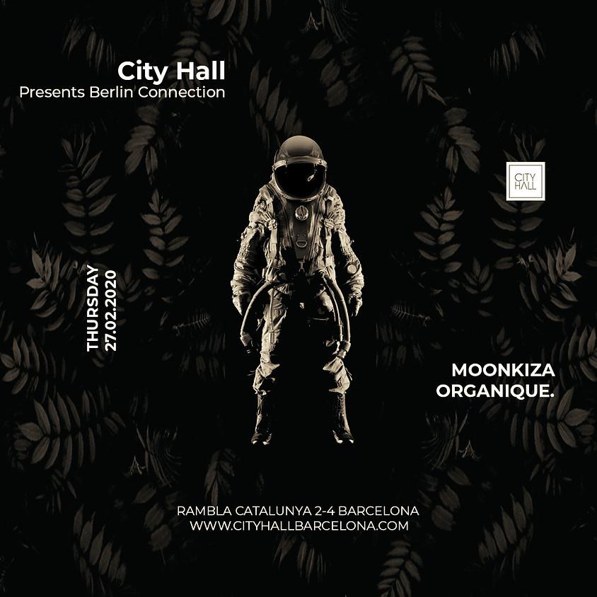 City Hall pres. Berlin Connection w/ Moonkiza, Organique