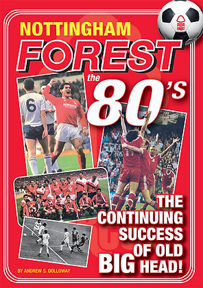NOTTINGHAM FOREST IN THE 80'S - The continuing success of old Big Head!