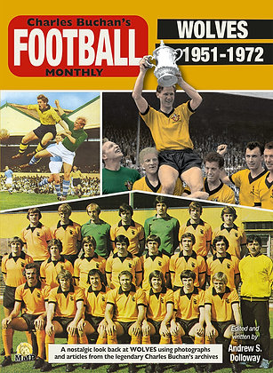 Wolves 1951-1972 Through the Pages of Charles Buchan's Monthly