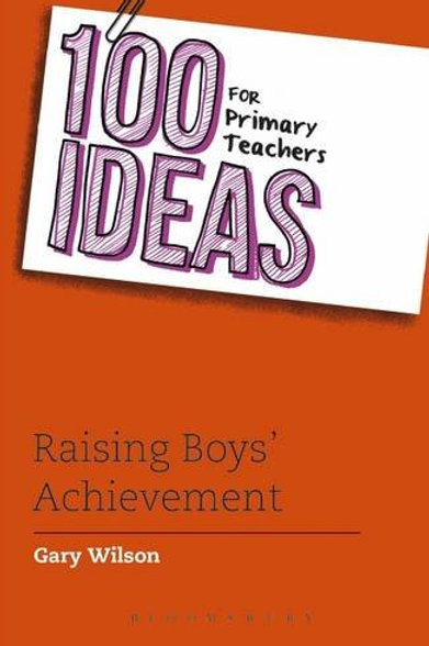 100 Ideas for Primary Teachers: Raising Boys' Achievement