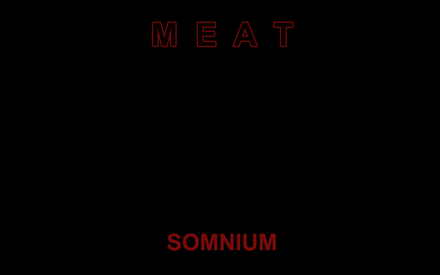 MEAT SOMNIUM