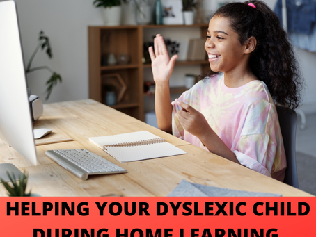 HOW TO SUPPORT YOUR DYSLEXIC CHILD WITH HOME LEARNING