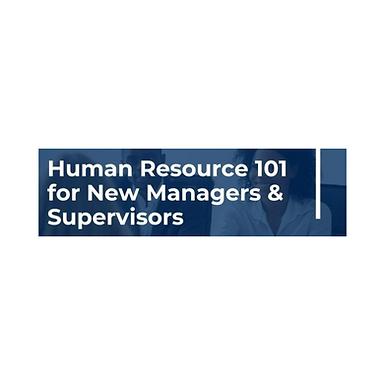 Human Resource 101 for New Managers and Supervisors