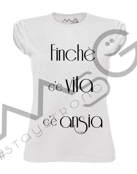 """T-Shirt """"Finchè c'è Ansia"""" donna"""