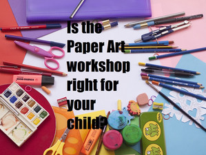 Is the Paper Art workshop right for your child?