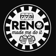 Reno Made Me Do It