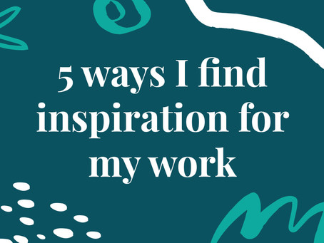 5 ways I find inspiration for my work