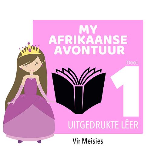 MY AFRIKAANSE AVONTUUR - Deel 1 / Meisies / Uitgedrukte Lêer (385 Bladsye)