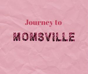 Journey through Momsville