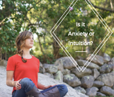Is it Anxiety or Intuition? (Part II)