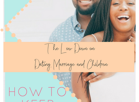The Low Down on Dating, Marriage and Children: How to Keep Dating Your Spouse