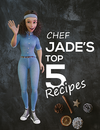 Chef Jade's Top 5 Recipes - First Edition