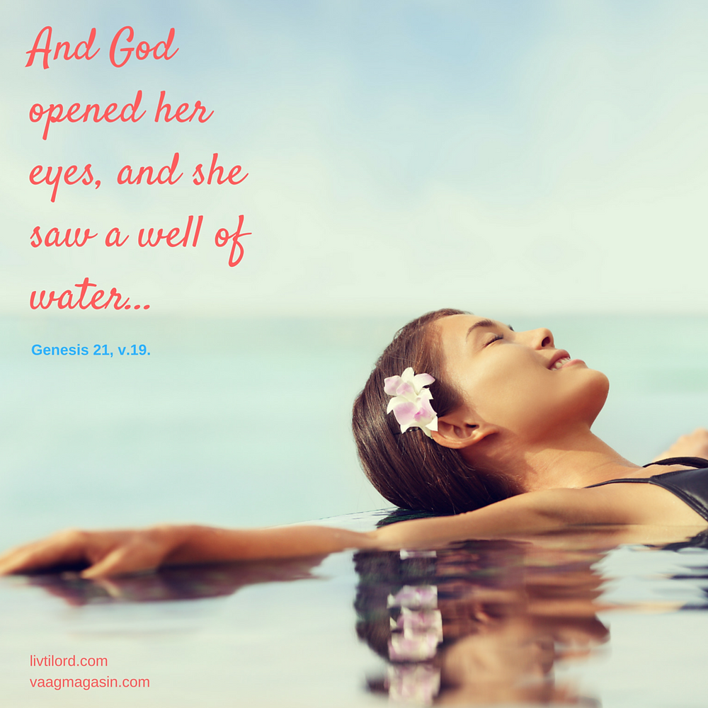 And God opened her eyes, and she saw a well of water;-2