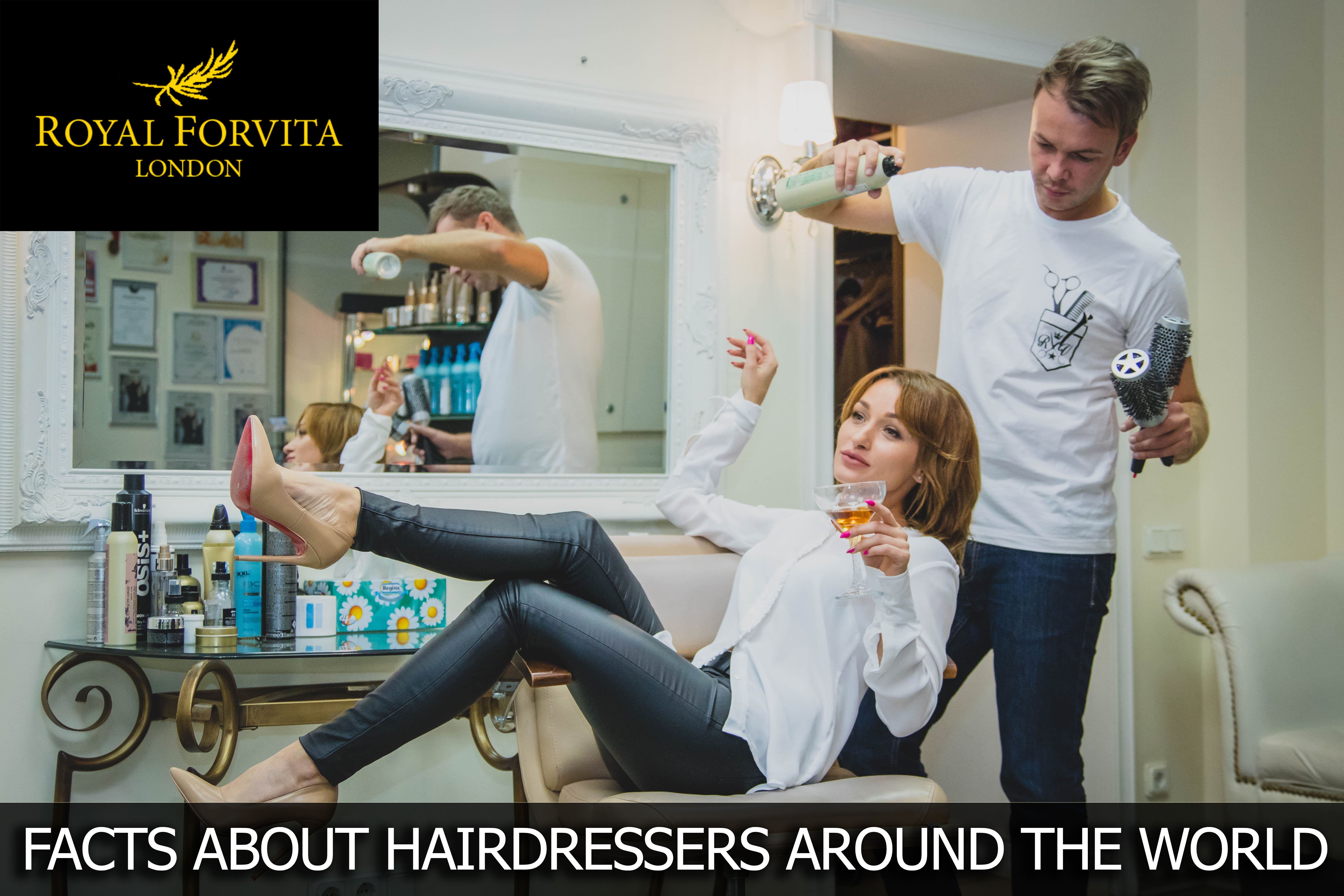 Top 10 Interesting Facts About Hairdressers Around The World Royal Forvita