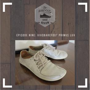 Episode 9: Vivobarefoot Primus Lux Natural