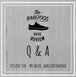Episode 10 : Q & A with @IMiin_Barefoottrainer