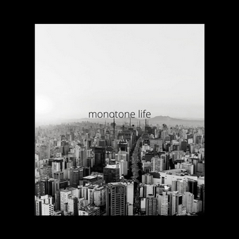 monotone life by starly.