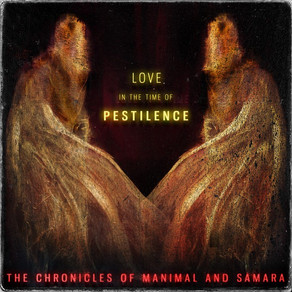 Love In The Time of Pestilence by The Chronicles Of Manimal and Samara