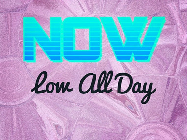 Low All Day - Now