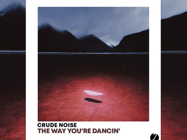 The Way You Dancing' by Crude Noise
