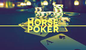 HORSE POKER – MASTER ALL GAMES AND ENJOY YOUR TIME AT THE TABLE