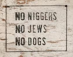 no niggers no jews no dogs