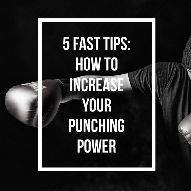 5 FAST TIPS: How To Increase Your Punching Power.