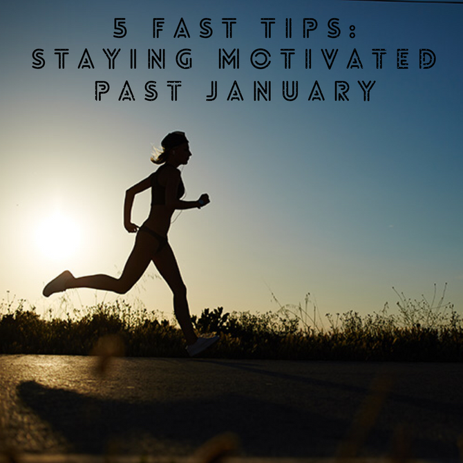 5 Fast Tips: Staying Motivated PAST January
