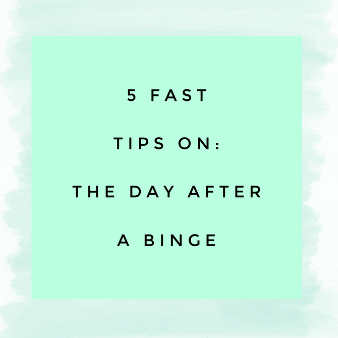 5 Fast Tips: The Day After A Binge