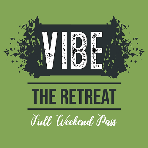 VIBE: The Retreat - Full Weekend Pass