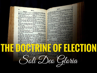 Unconditional Election—The Chief Doctrine in Scripture (By Sonny Hernandez)