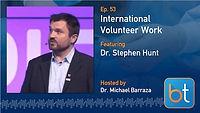 International IR Volunteer Work Podcast Guest Dr. Stephen Hunt