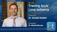 Treating Acute Limb Ischemia BackTable Podcast Guest Dr. Donald Garbett