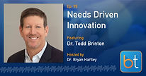 Needs Driven Innovation BackTable Podcast Guest Dr. Todd Brinton