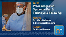 Pelvic Congestion Syndrome Part 2: Technique and Follow-Up BackTable Podcast Guest Dr. Mark Meissner