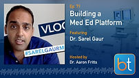 Building a MedEd Platform BackTable Podcast Guest Dr. Sarel Gaur