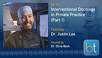 Interventional Oncology in Private Practice (Part 1) BackTable Podcast Guest Dr. Justin Lee