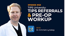 TIPS University Freshman Year: Referrals and Pre-op Workup BackTable Podcast Guest Dr. Emmett Lynskey