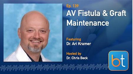 AV Fistula & Graft Maintenance BackTable Podcast Guest Dr. Ari Kramer