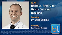 BRTO vs. PARTO in Gastric Variceal Bleeding Podcast with Dr. Luke Wilkins