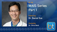 WAIS Series: An Interview with Dr. Dan Sze BackTable Podcast Guest Dr. Daniel Sze