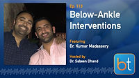 Below-Ankle Interventions BackTable Podcast Guest Dr. Kumar Madassery