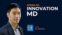 Innovation MD: An Interview With David Liu BackTable Podcast Guest Dr. David Liu
